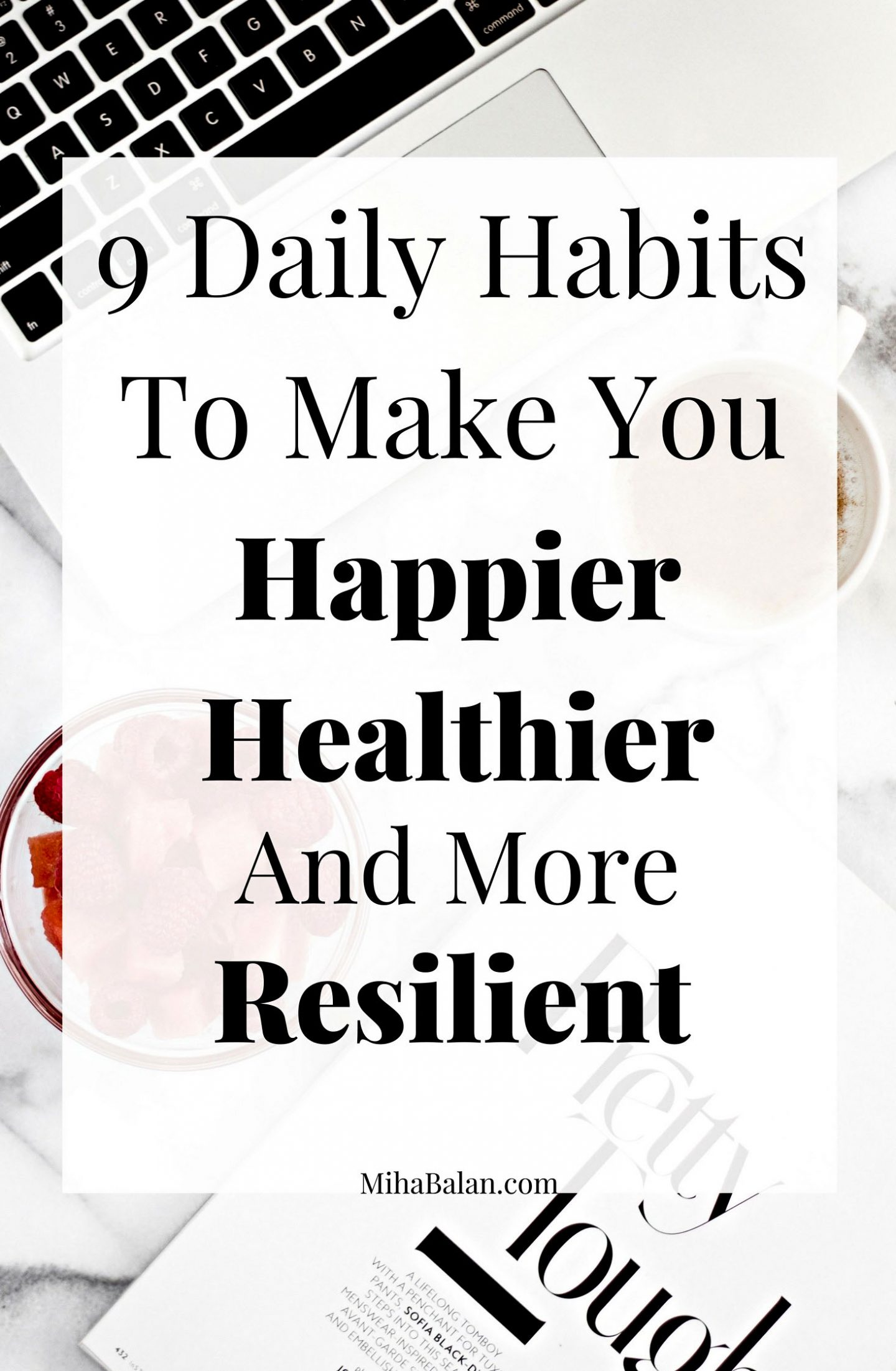 9 Daily HabitsTo Make YouHappierHealthier And More Resilient