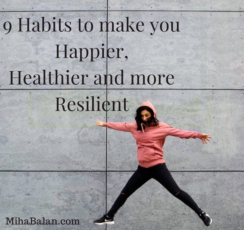 9 Habits to make you Happier, Healthier and more Resilient copy