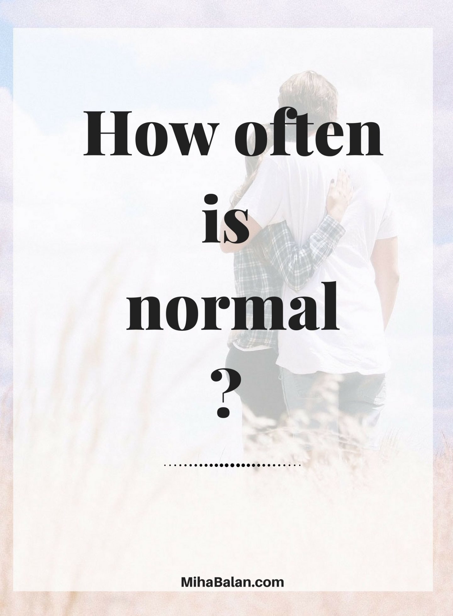 How often is normal?