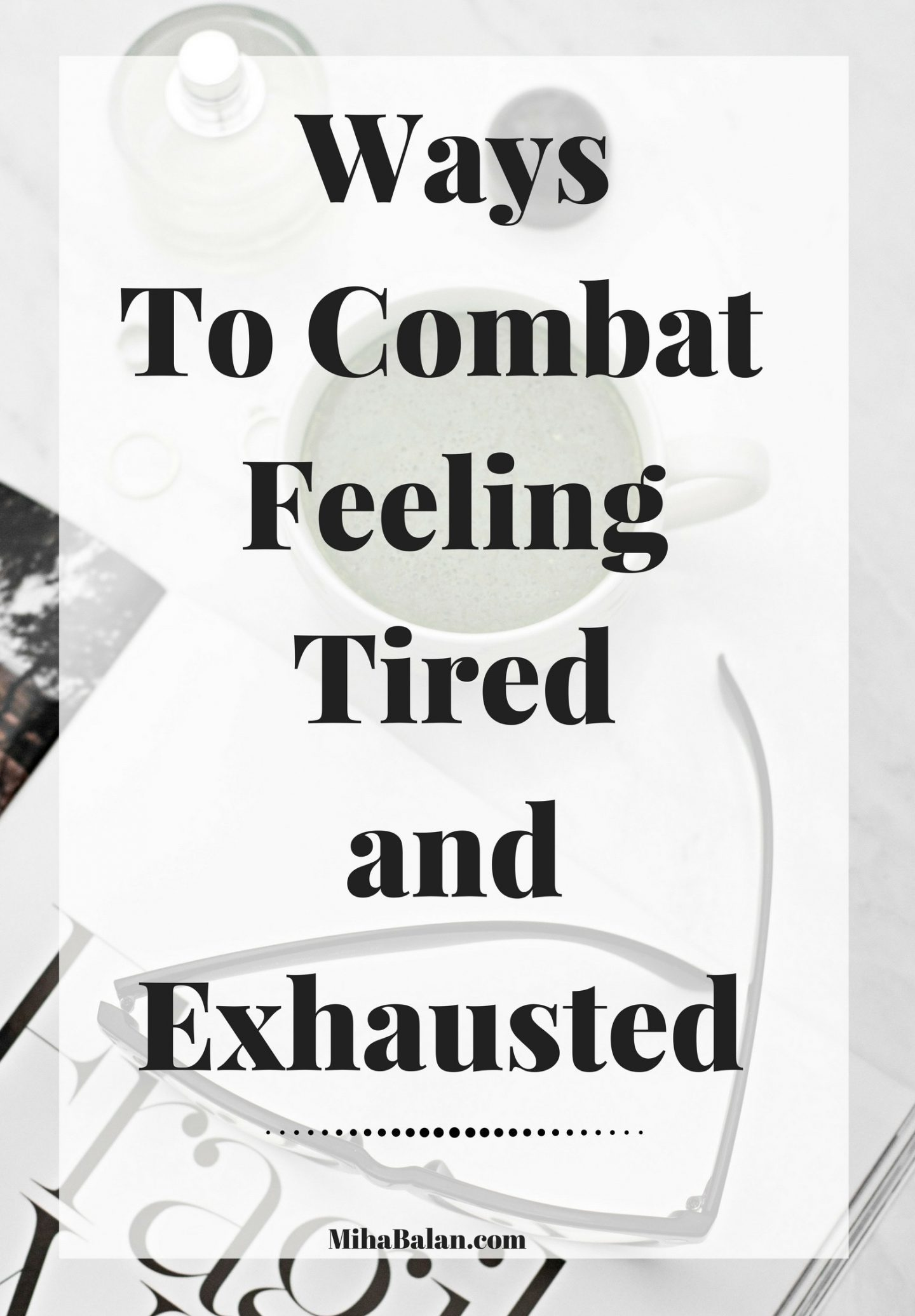 Ways to combat feeling tired, exhausted and struggling to focus