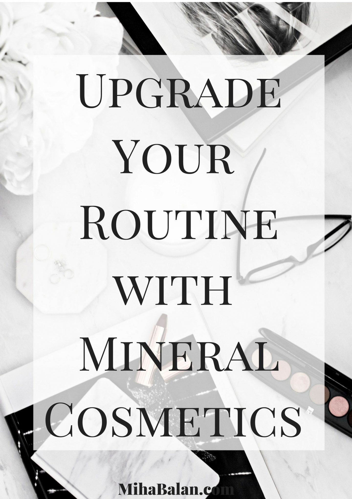 Upgrade Your Routinewith Mineral Cosmetics
