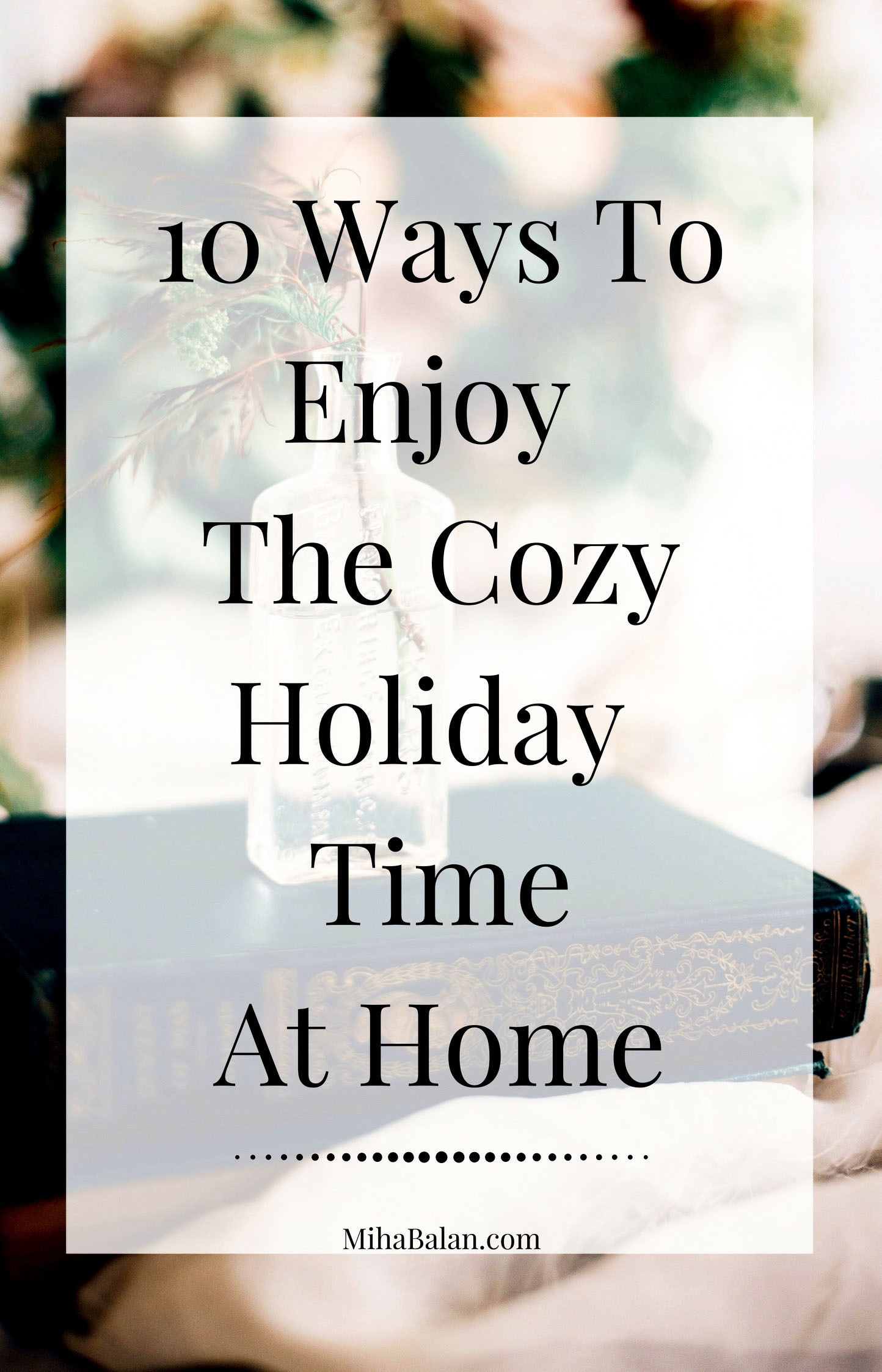 10 Ways To Enjoy The Cozy Holiday TimeAt Home-2